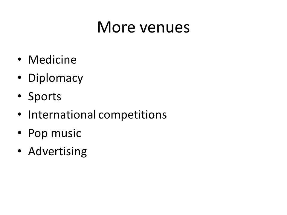 More venues Medicine Diplomacy Sports International competitions