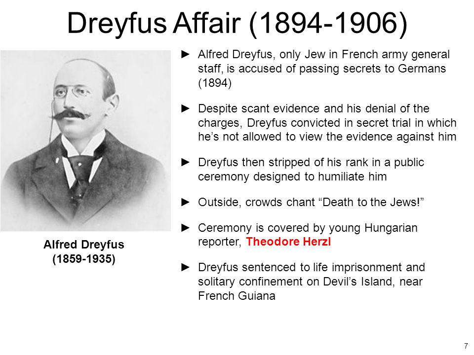 Dreyfus Affair (1894-1906) Alfred Dreyfus, only Jew in French army general staff, is accused of passing secrets to Germans (1894)