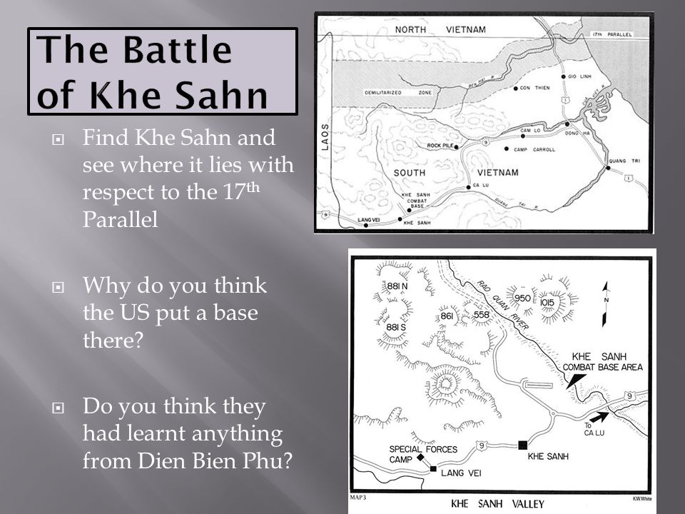 The Battle of Khe Sahn Find Khe Sahn and see where it lies with respect to the 17th Parallel. Why do you think the US put a base there