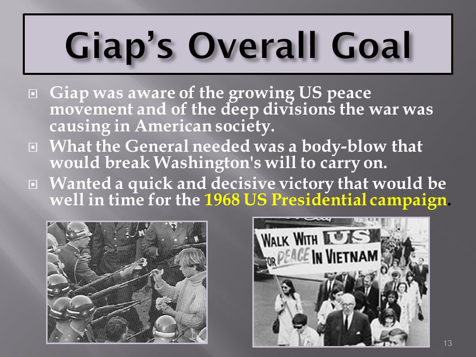Giap's Overall Goal Giap was aware of the growing US peace movement and of the deep divisions the war was causing in American society.