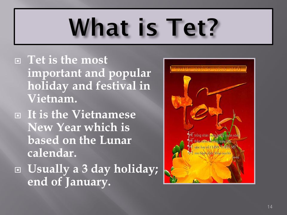 What is Tet Tet is the most important and popular holiday and festival in Vietnam.