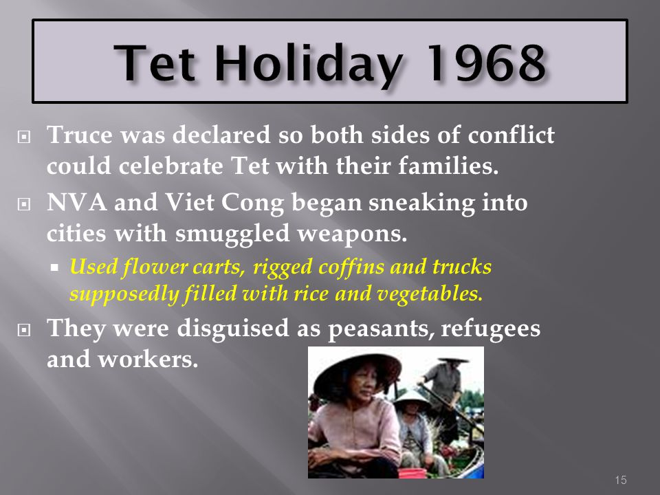 Tet Holiday 1968 Truce was declared so both sides of conflict could celebrate Tet with their families.