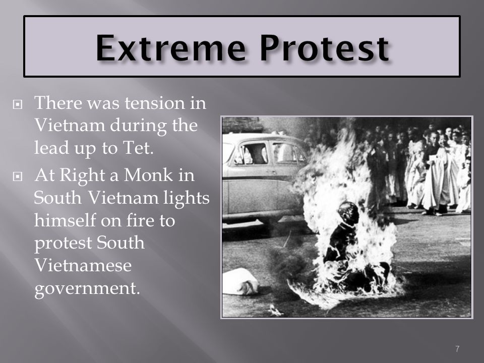 Extreme Protest There was tension in Vietnam during the lead up to Tet.