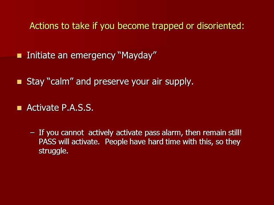 Actions to take if you become trapped or disoriented: