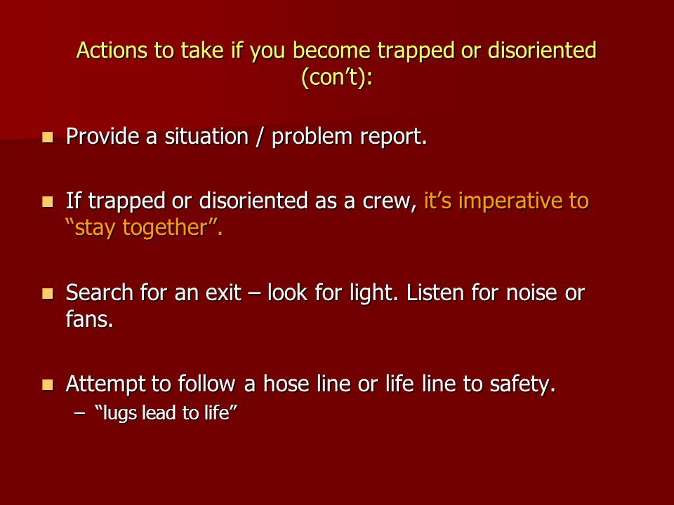 Actions to take if you become trapped or disoriented (con't):