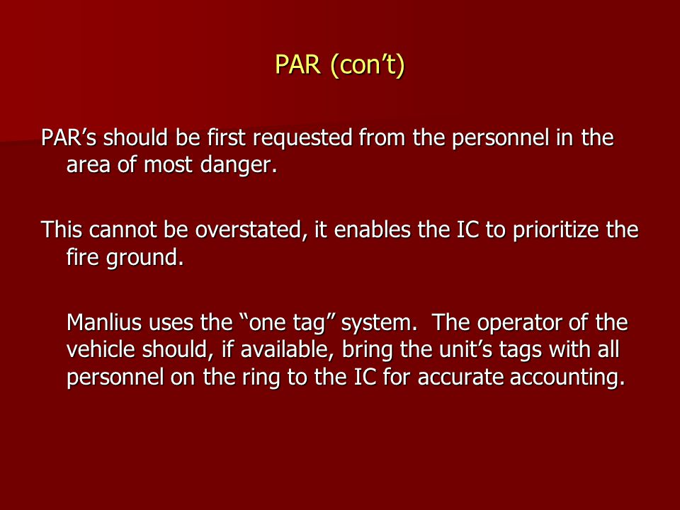 PAR (con't) PAR's should be first requested from the personnel in the area of most danger.