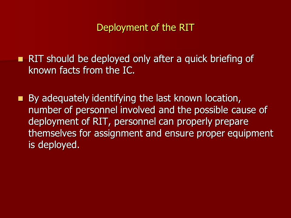 Deployment of the RIT RIT should be deployed only after a quick briefing of known facts from the IC.