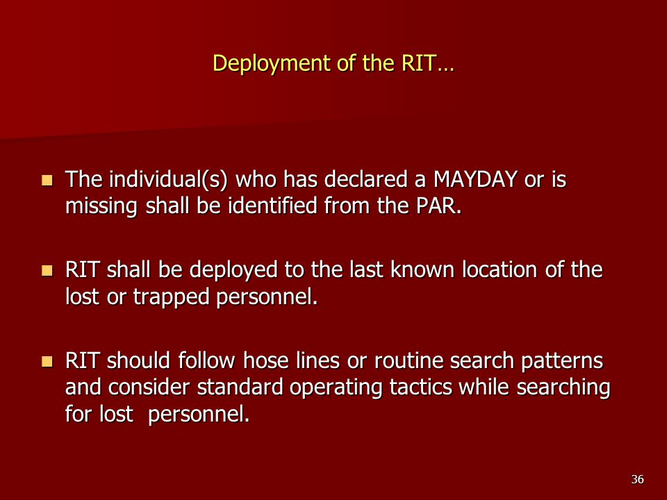 Deployment of the RIT… The individual(s) who has declared a MAYDAY or is missing shall be identified from the PAR.