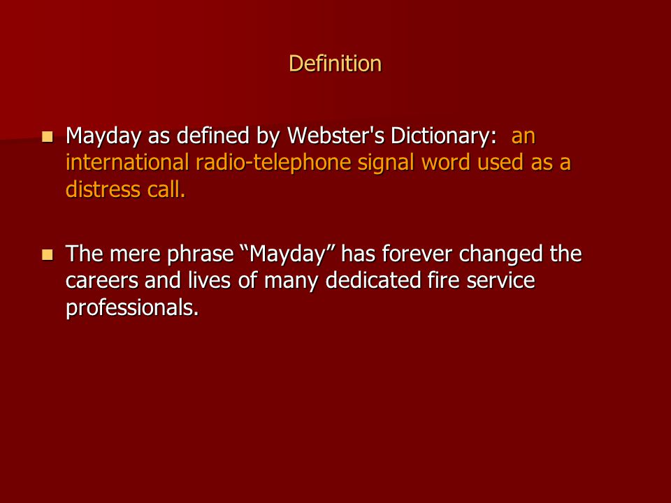 Definition Mayday as defined by Webster s Dictionary: an international radio-telephone signal word used as a distress call.