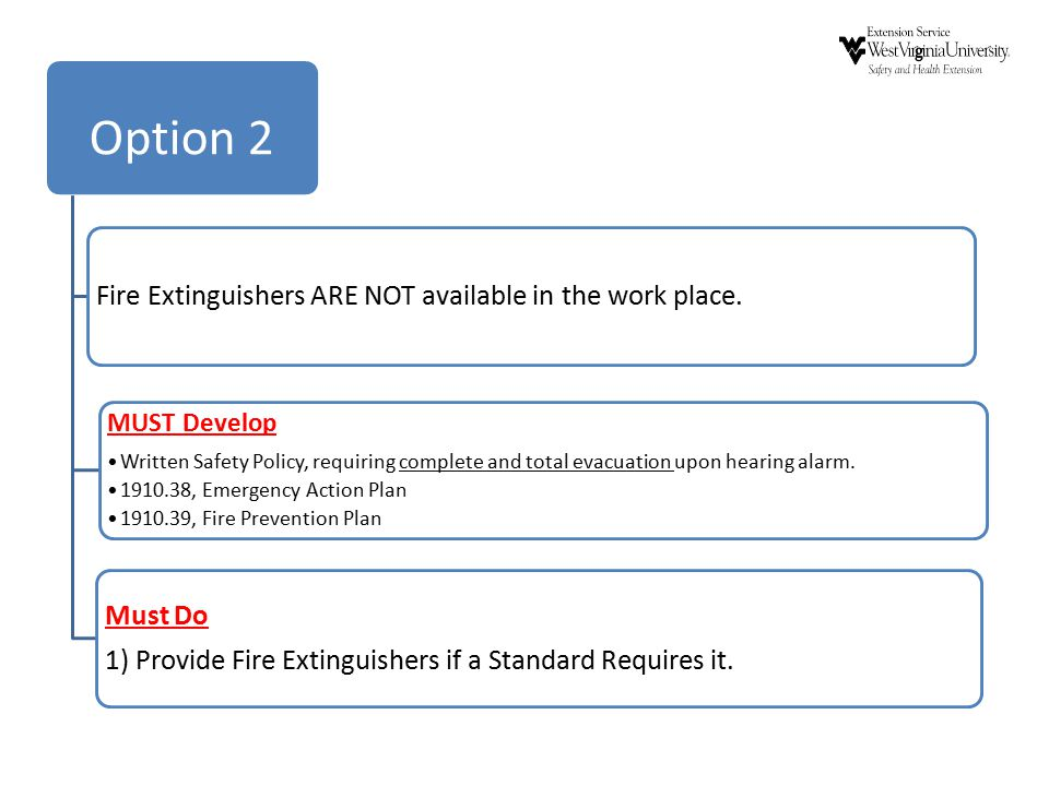 Option 2 Fire Extinguishers ARE NOT available in the work place.