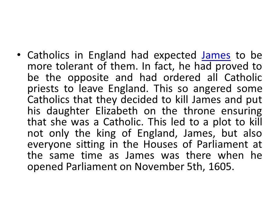 Catholics in England had expected James to be more tolerant of them