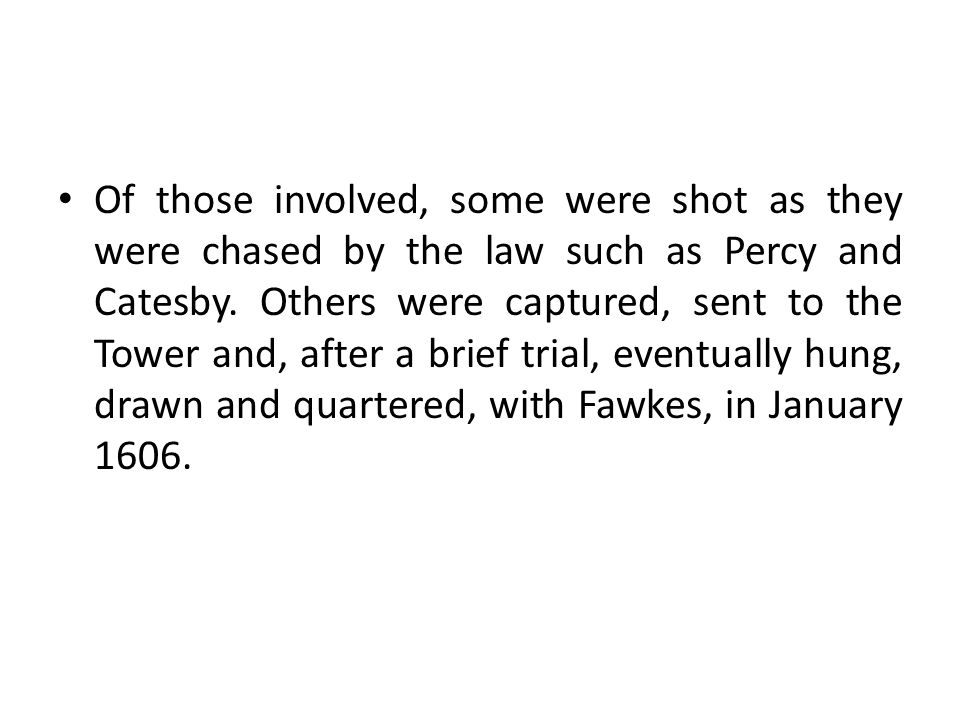 Of those involved, some were shot as they were chased by the law such as Percy and Catesby.