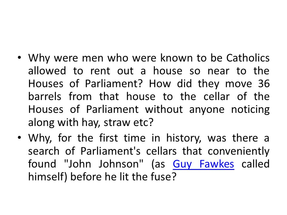 Why were men who were known to be Catholics allowed to rent out a house so near to the Houses of Parliament How did they move 36 barrels from that house to the cellar of the Houses of Parliament without anyone noticing along with hay, straw etc