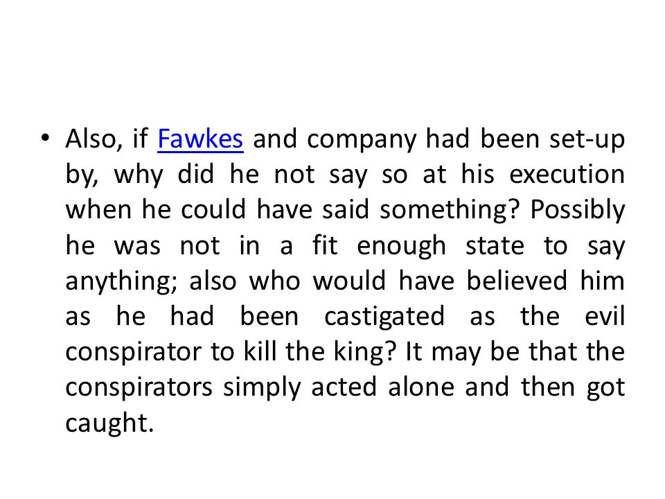 Also, if Fawkes and company had been set-up by, why did he not say so at his execution when he could have said something.