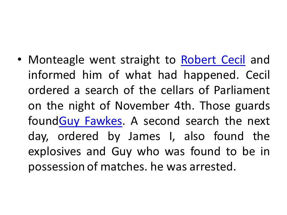 Monteagle went straight to Robert Cecil and informed him of what had happened.