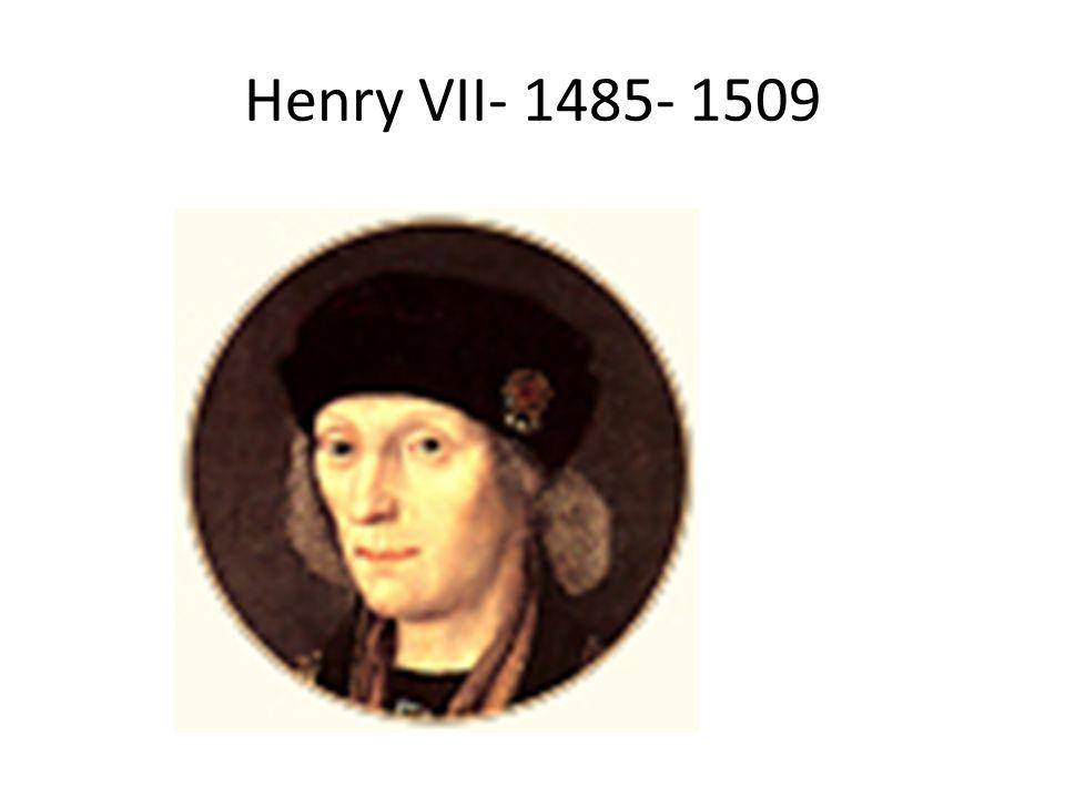 Henry VII- 1485- 1509