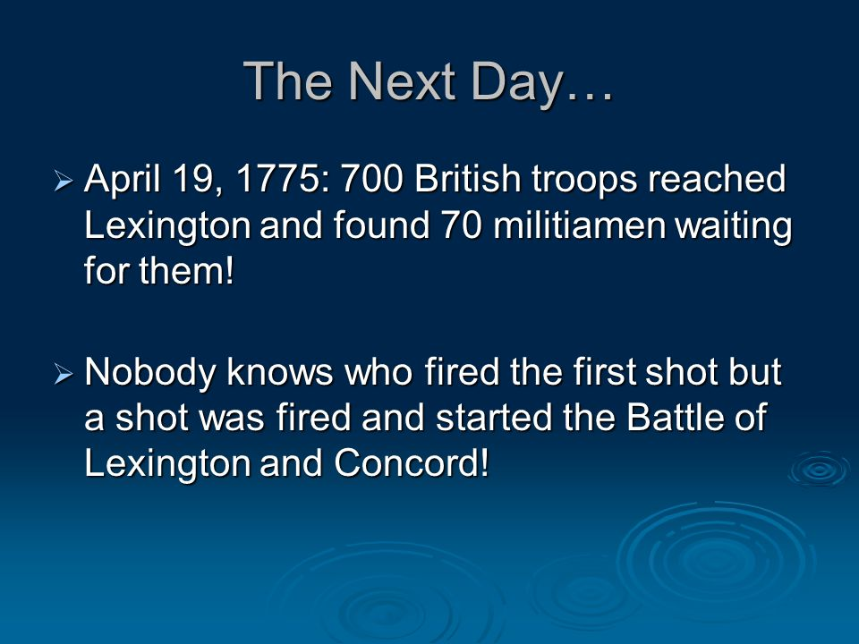 The Next Day… April 19, 1775: 700 British troops reached Lexington and found 70 militiamen waiting for them!