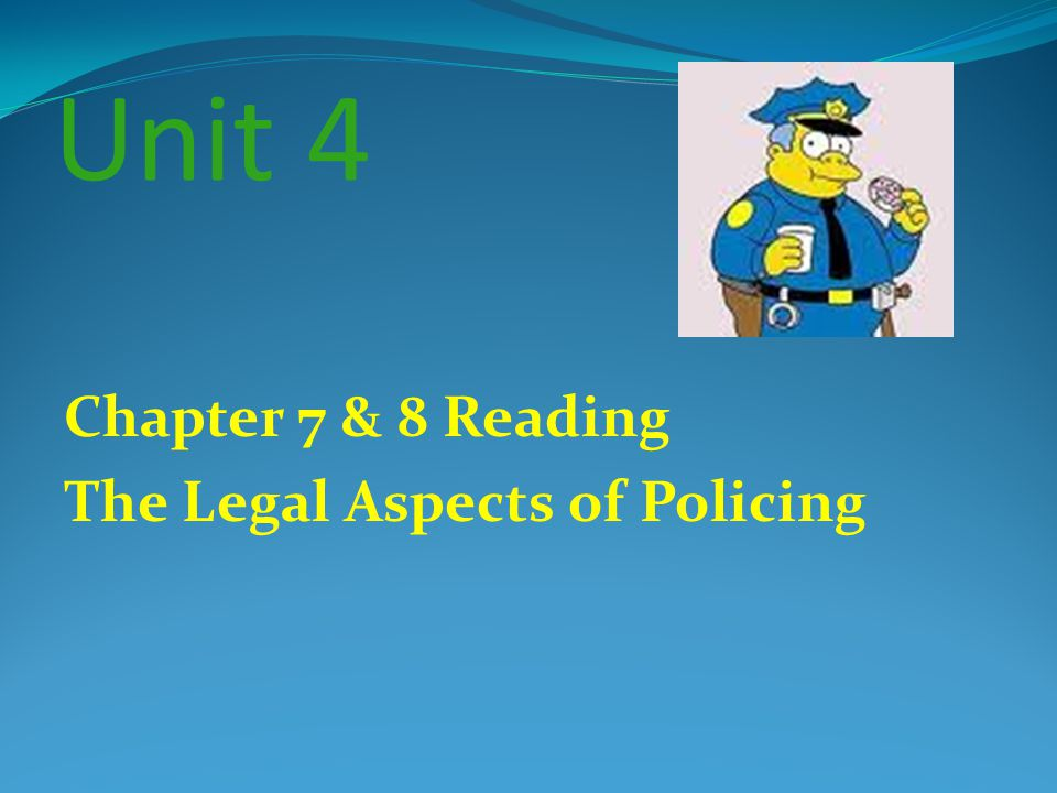 Unit 4 Chapter 7 & 8 Reading The Legal Aspects of Policing