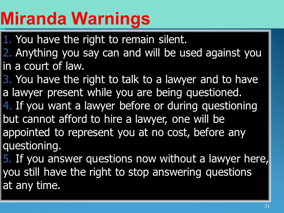 Miranda Warnings 1. You have the right to remain silent.