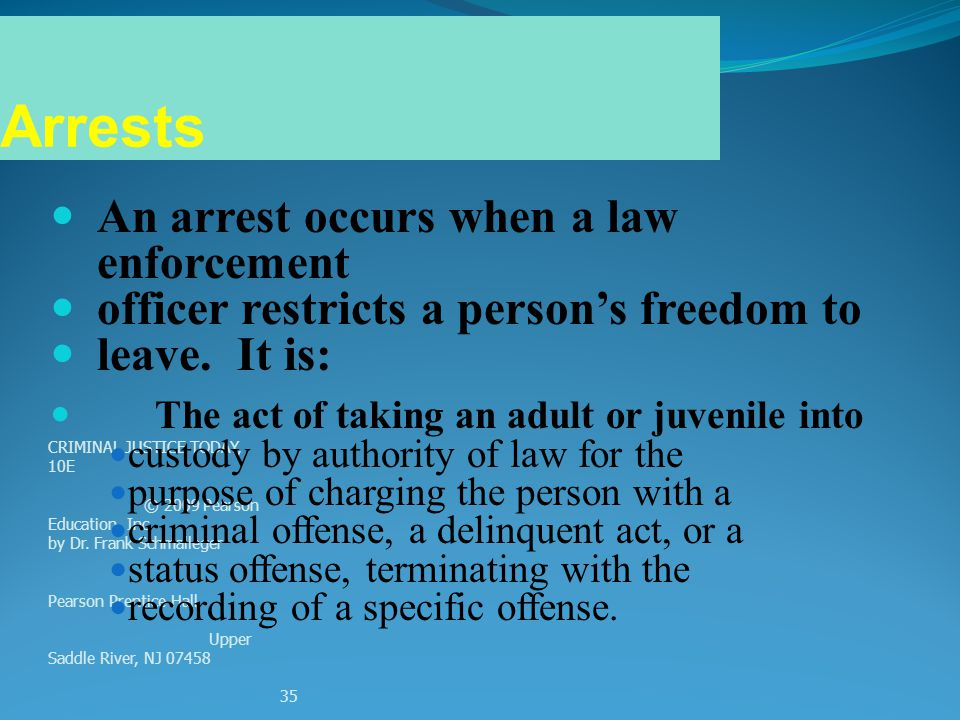 Arrests An arrest occurs when a law enforcement