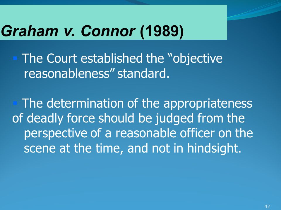 Graham v. Connor (1989) The Court established the objective