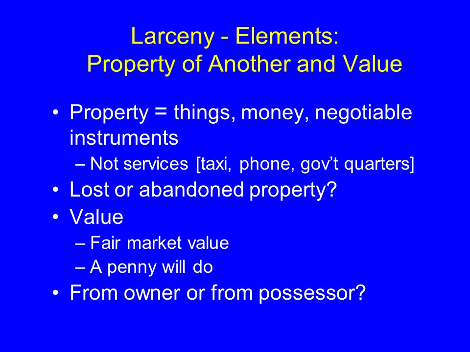 Larceny - Elements: Property of Another and Value