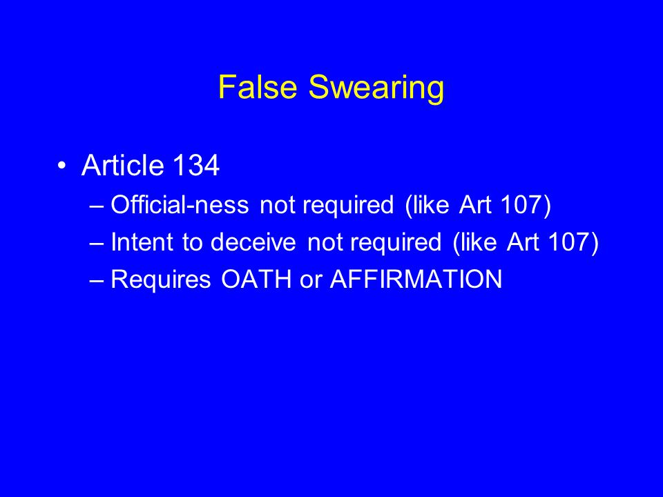 False Swearing Article 134 Official-ness not required (like Art 107)