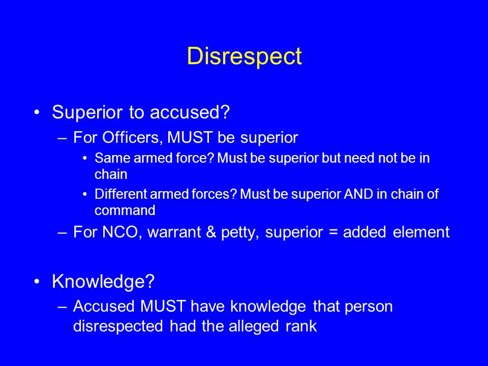 Disrespect Superior to accused Knowledge