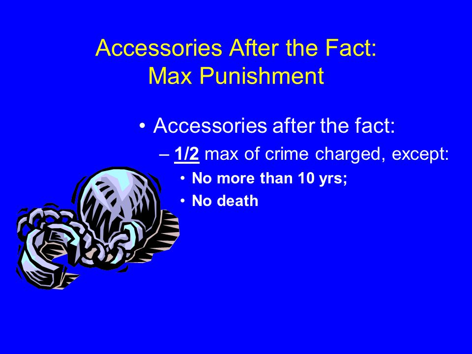Accessories After the Fact: Max Punishment