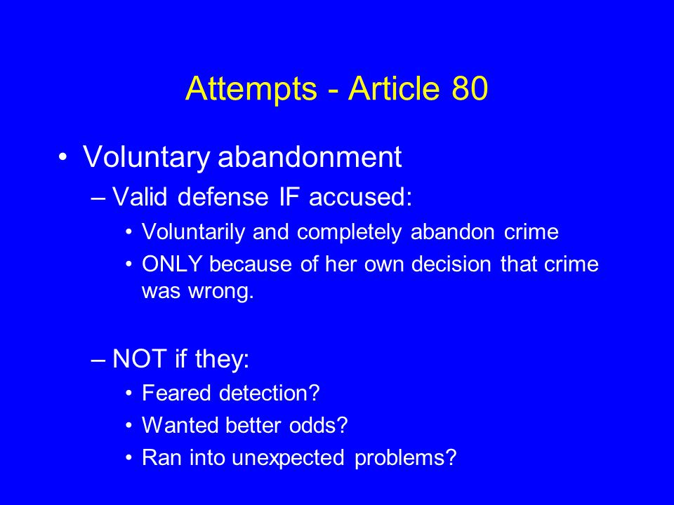 Attempts - Article 80 Voluntary abandonment Valid defense IF accused: