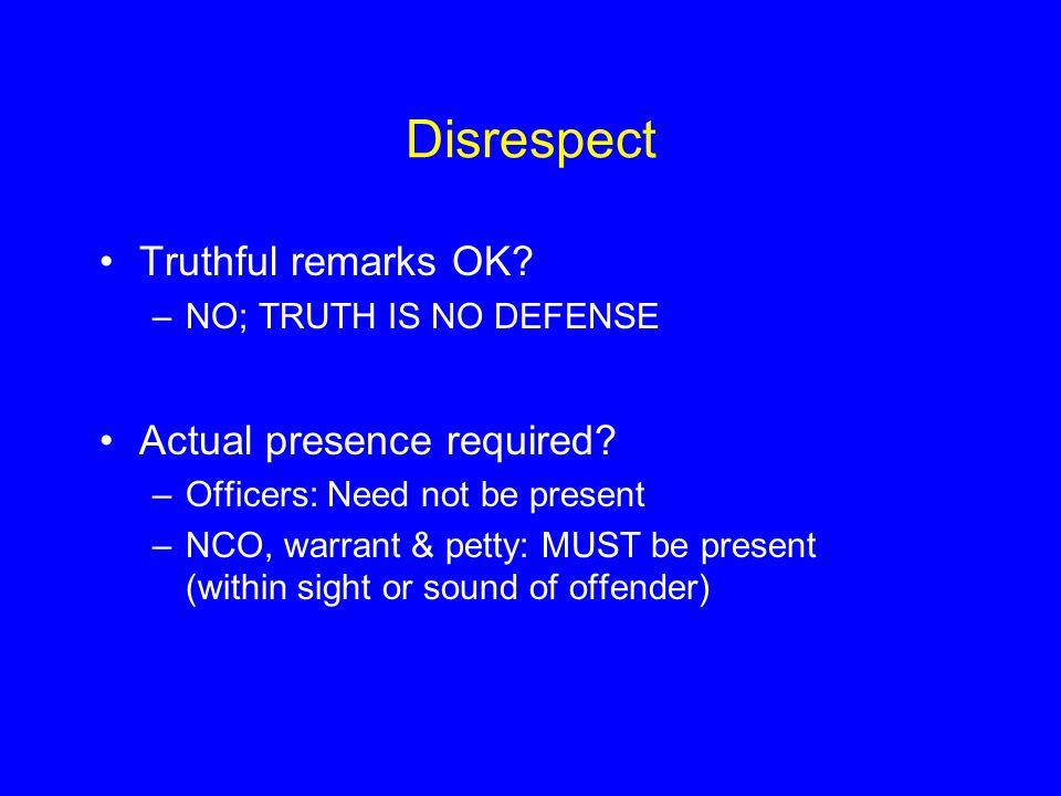 Disrespect Truthful remarks OK Actual presence required