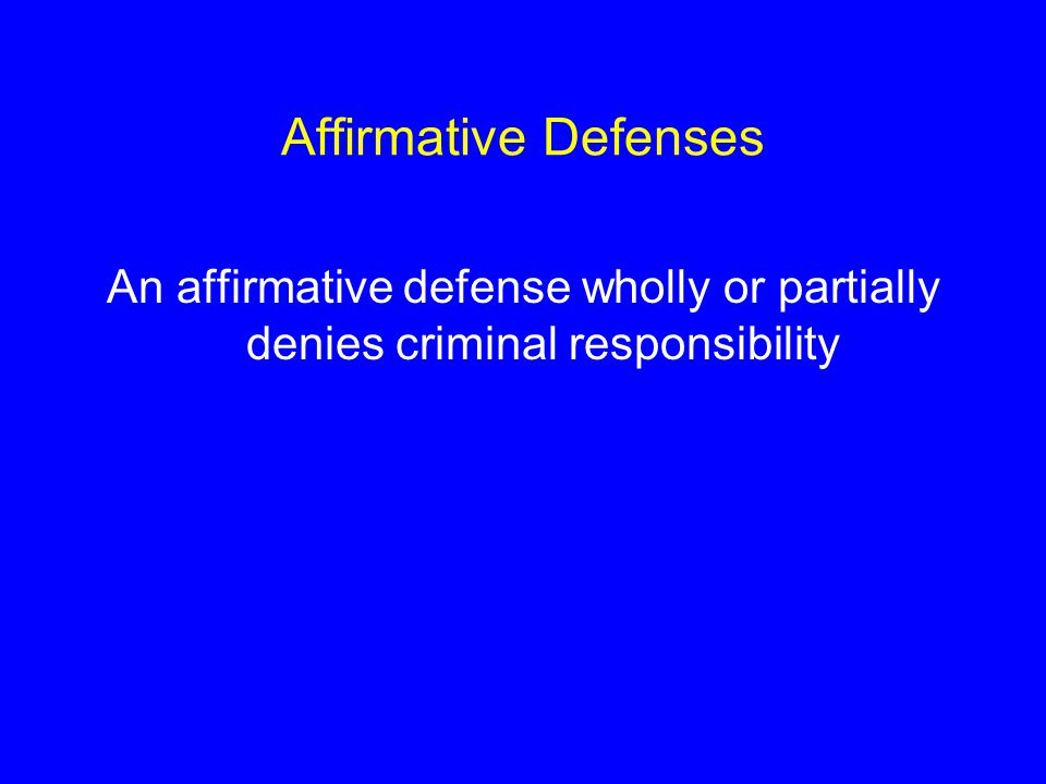 Affirmative Defenses An affirmative defense wholly or partially denies criminal responsibility