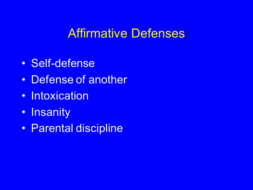 Affirmative Defenses Self-defense Defense of another Intoxication