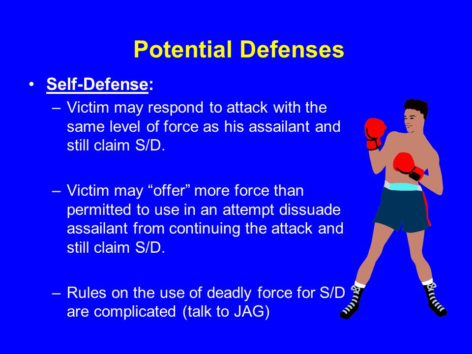 Potential Defenses Self-Defense: