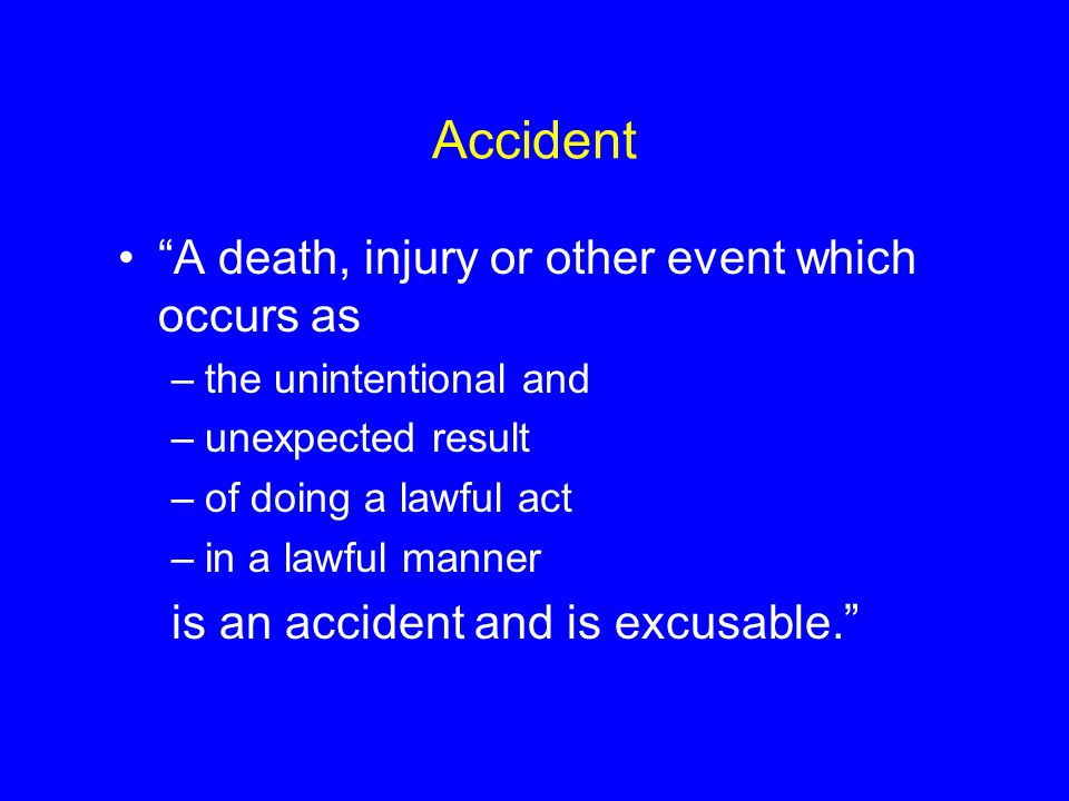 Accident A death, injury or other event which occurs as