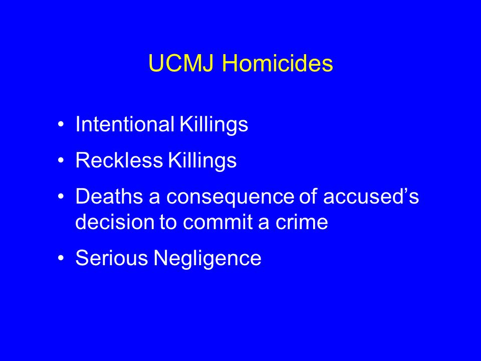 UCMJ Homicides Intentional Killings Reckless Killings
