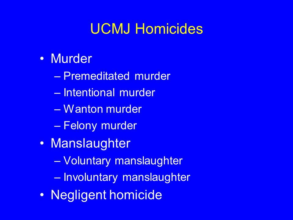 UCMJ Homicides Murder Manslaughter Negligent homicide