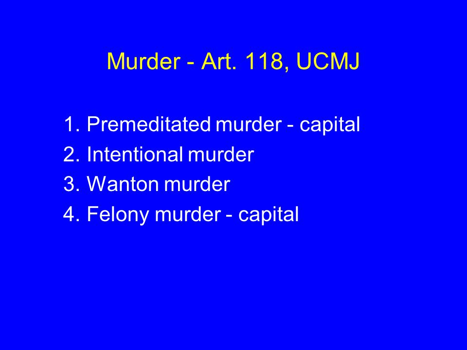 Murder - Art. 118, UCMJ Premeditated murder - capital