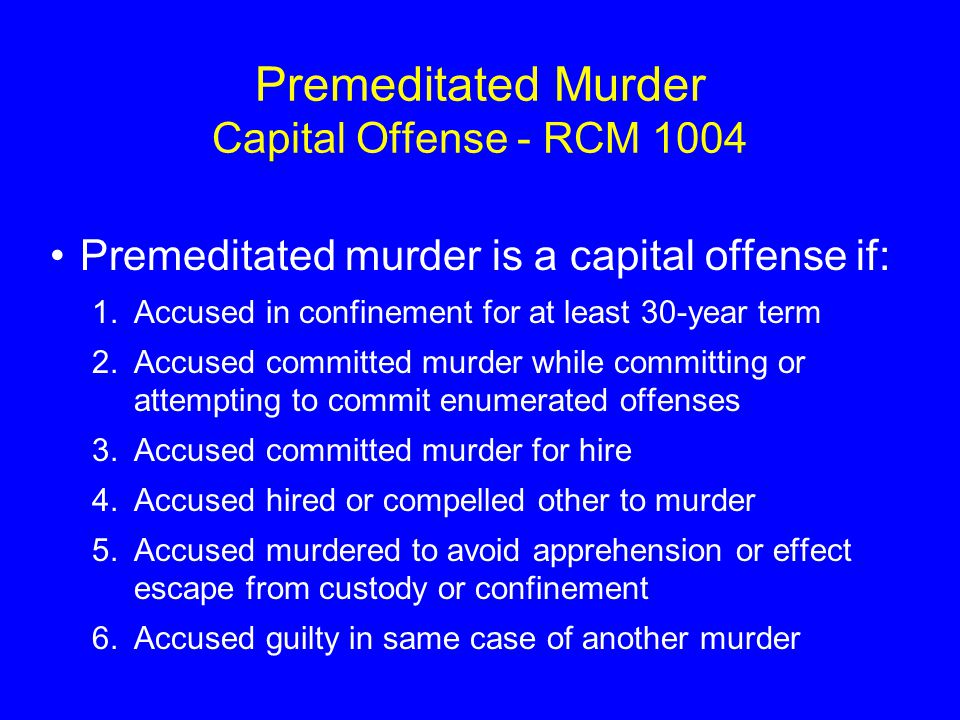 Premeditated Murder Capital Offense - RCM 1004