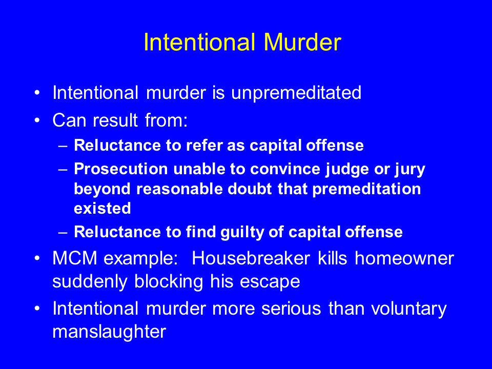 Intentional Murder Intentional murder is unpremeditated