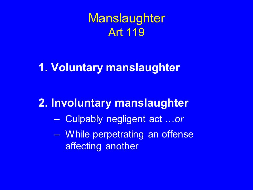 Manslaughter Art 119 Voluntary manslaughter Involuntary manslaughter