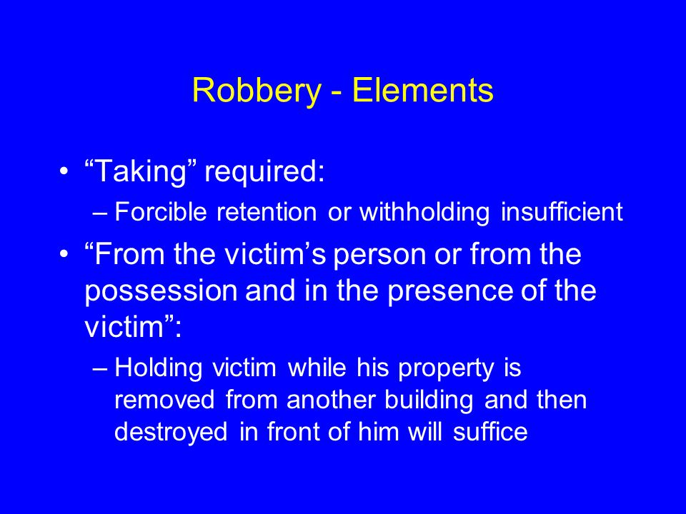 Robbery - Elements Taking required: