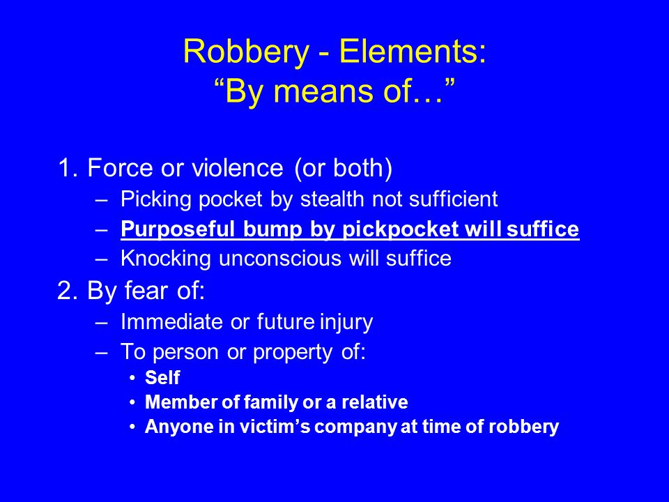 Robbery - Elements: By means of…