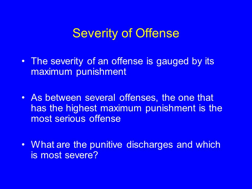 Severity of Offense The severity of an offense is gauged by its maximum punishment.