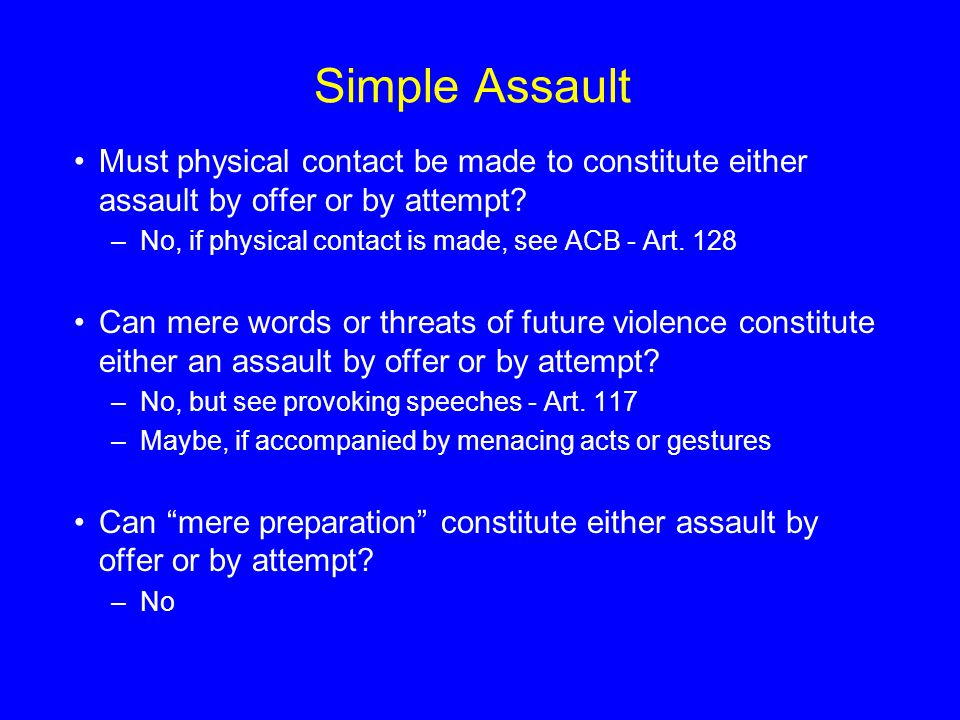 Simple Assault Must physical contact be made to constitute either assault by offer or by attempt