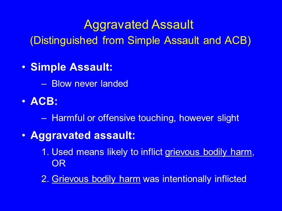 Aggravated Assault (Distinguished from Simple Assault and ACB)