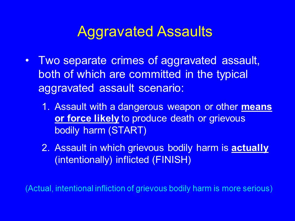 Aggravated Assaults Two separate crimes of aggravated assault, both of which are committed in the typical aggravated assault scenario: