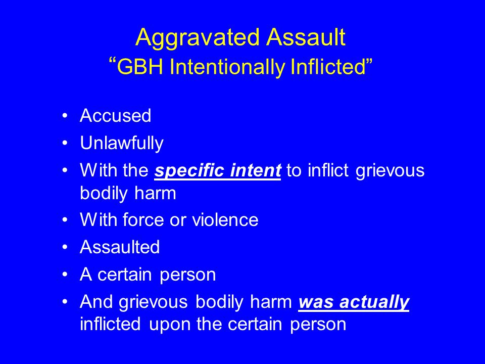 Aggravated Assault GBH Intentionally Inflicted