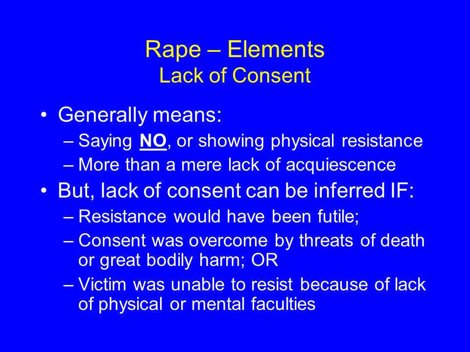 Rape – Elements Lack of Consent