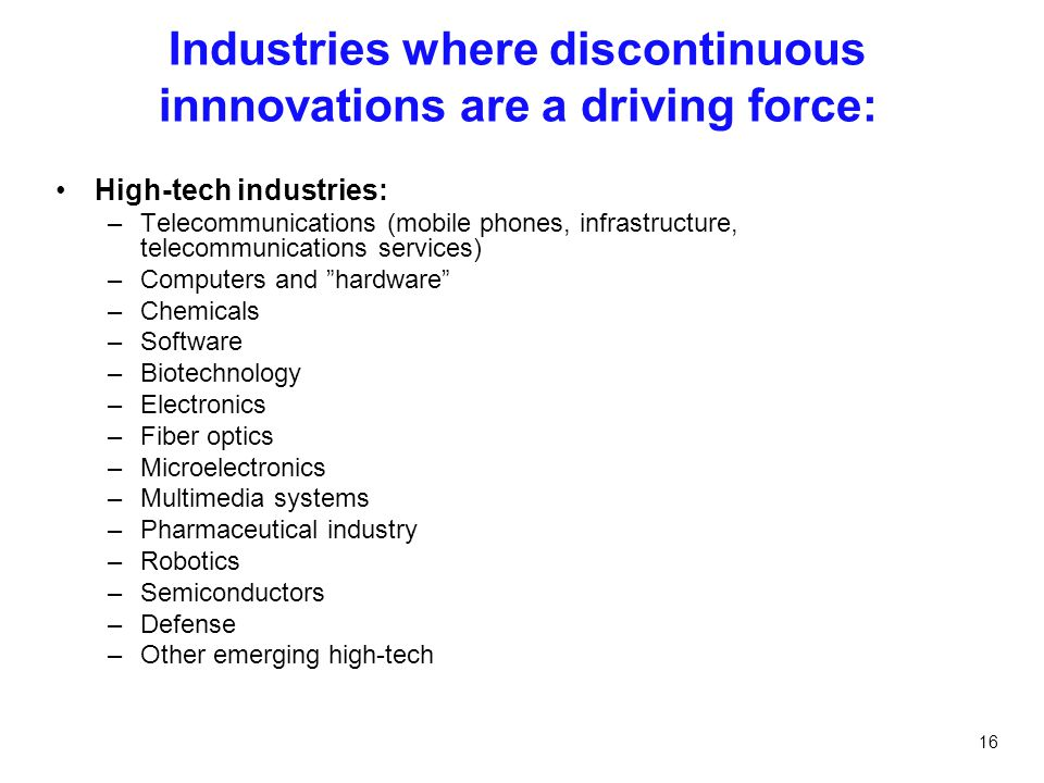 Industries where discontinuous innnovations are a driving force: